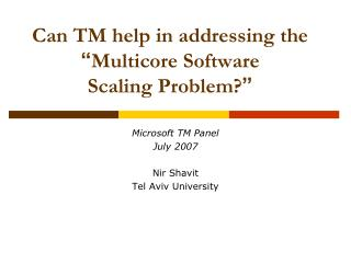 """Can TM help in addressing the """" Multicore Software Scaling Problem? """""""