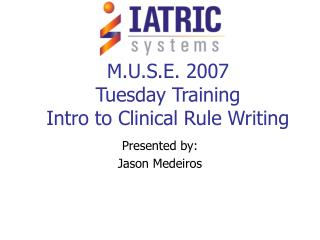 M.U.S.E. 2007 Tuesday Training Intro to Clinical Rule Writing