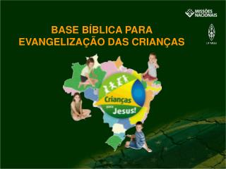 BASE B BLICA PARA  EVANGELIZA  O DAS CRIAN AS