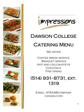 Dawson College Catering Menu We offer Coffee break service   Banquet service Hot and cold buffets Cocktails Fine dining