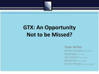 GTX: An Opportunity  Not to be Missed