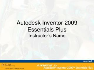 Autodesk Inventor 2009 Essentials Plus Instructor s Name