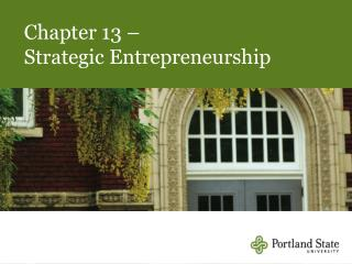 Chapter 13 – Strategic Entrepreneurship
