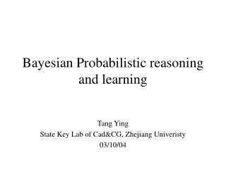 Bayesian Probabilistic reasoning and learning