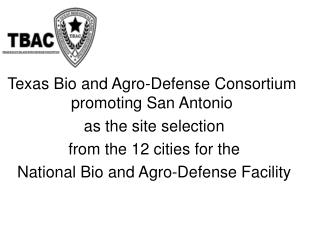 Texas Bio and Agro-Defense Consortium promoting San Antonio  as the site selection  from the 12 cities for the  National