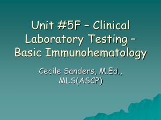 Unit #5F – Clinical Laboratory Testing – Basic Immunohematology