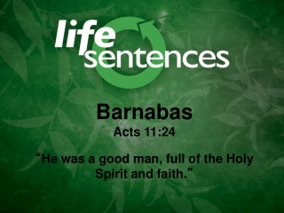 """Barnabas Acts 11:24 """" He was a good man, full of the Holy Spirit and faith. """""""