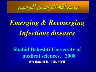Emerging  Reemerging Infectious diseases  Shahid Beheshti University of medical sciences,   2008 By: Hatami H.  MD. MPH