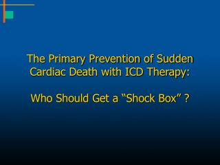 "The Primary Prevention of Sudden Cardiac Death with ICD Therapy: Who Should Get a ""Shock Box"" ?"