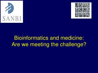 Bioinformatics and medicine: Are we meeting the challenge?