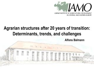 Agrarian structures after 20 years of transition:  Determinants, trends, and challenges Alfons Balmann