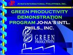GREEN PRODUCTIVITY DEMONSTRATION PROGRAM JO-NA S INTL. PHILS., INC.