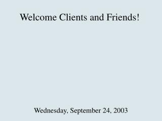 Welcome Clients and Friends