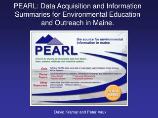 PEARL: Data Acquisition and Information  Summaries for Environmental Education  and Outreach in Maine.