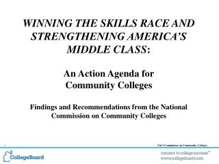 WINNING THE SKILLS RACE AND STRENGTHENING AMERICA S  MIDDLE CLASS:   An Action Agenda for  Community Colleges  Findings