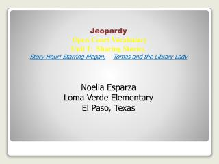 Jeopardy Open Court Vocabulary  Unit 1:  Sharing Stories ,       Story Hour! Starring Megan, Tomas and the Library Lady