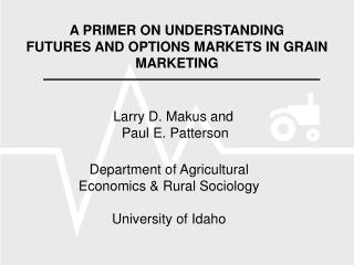 A PRIMER ON UNDERSTANDING FUTURES AND OPTIONS MARKETS IN GRAIN MARKETING