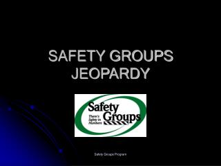 SAFETY GROUPS JEOPARDY