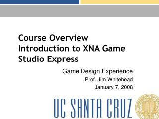Course Overview Introduction to XNA Game Studio Express