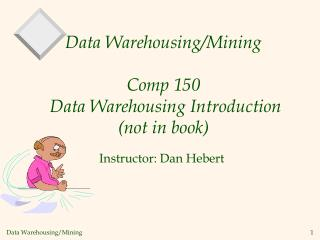 Data Warehousing/Mining Comp 150  Data Warehousing Introduction (not in book)