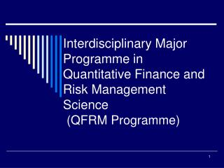 Interdisciplinary Major Programme in Quantitative Finance and Risk Management Science  QFRM Programme
