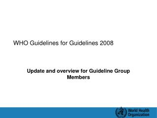 WHO Guidelines for Guidelines 2008
