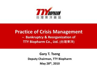 Practice of Crisis Management    Bankruptcy  Reorganization of  TTY Biopharm Co., Ltd.
