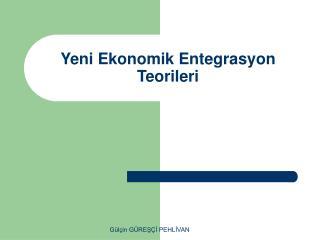 Yeni Ekonomik Entegrasyon Teorileri