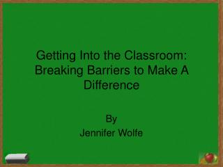 Getting Into the Classroom: Breaking Barriers to Make A Difference