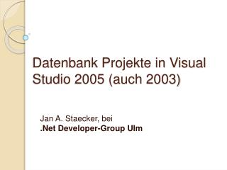 Datenbank Projekte in Visual Studio 2005 (auch 2003)