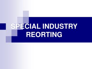 SPECIAL INDUSTRY REORTING