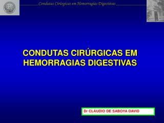 CONDUTAS CIRÚRGICAS EM HEMORRAGIAS DIGESTIVAS