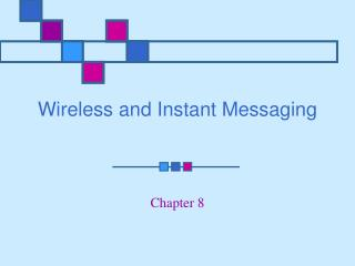 Wireless and Instant Messaging