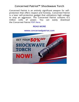 Concerned Patriot Shockwave Torch Review   Concerned Patriot Review