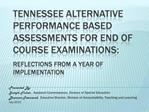 Tennessee Alternative Performance Based Assessments for End of Course Examinations:   Reflections from a Year of Impleme