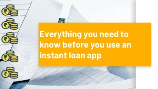Everything you need to know before you use an instant loan app