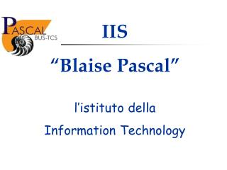 "IIS     ""Blaise Pascal""      l'istituto della       Information Technology"