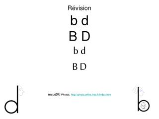 Révision b d B D b d B D instit90  Photos :  http://photo.ortho.free.fr/index.htm