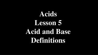 Acids Lesson 5 Acid and Base Definitions