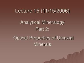 Lecture 15 (11/15/2006) Analytical Mineralogy Part 2: Optical Properties of Uniaxial Minerals