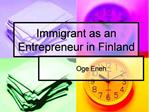 Immigrant as an Entrepreneur in Finland