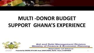 MULTI -DONOR BUDGET SUPPORT  GHANA S EXPERIENCE