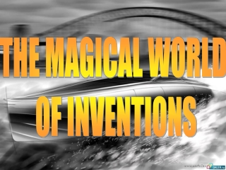 THE MAGICAL WORLD OF INVENTIONS
