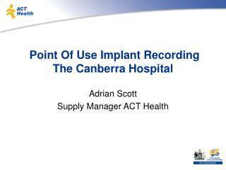 Point Of Use Implant Recording The Canberra Hospital