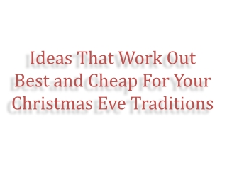 Ideas That Work Out Best and Cheap For Your Christmas Eve