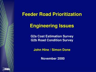 Feeder Road Prioritization Engineering Issues G2a Cost Estimation Survey G2b Road Condition Survey John Hine / Simon Don