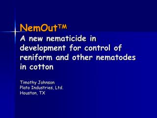 NemOut TM A new nematicide in development for control of reniform and other nematodes in cotton