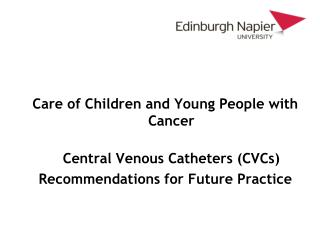 Care of Children and Young People with Cancer  Central Venous Catheters (CVCs) Recommendations for Future Practice