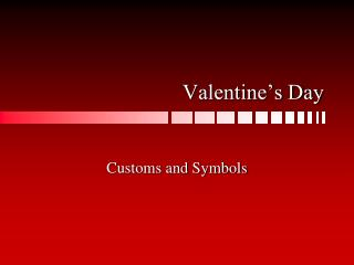 Valentines Day - Customs & Symbols