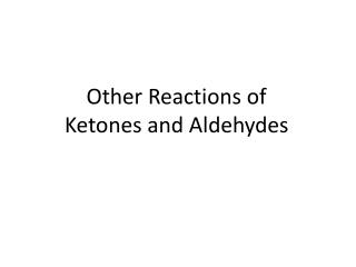 Other Reactions of  Ketones  and  Aldehydes